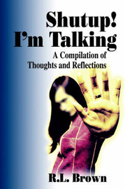 Shutup! I'm Talking: A Compilation of Thoughts and Reflections by R.L. Brown image