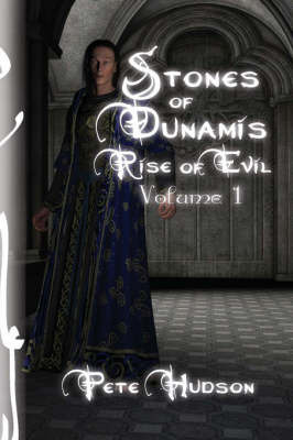 Stones of Dunamis: Rise of Evil-Volume 1 by Pete Hudson