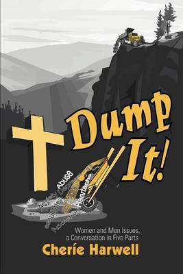 Dump It!: Women and Men Issues, a Conversation in Five Parts by Cherie Harwell