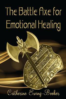 Battle Axe for Emotional Healing by Catherine Ewing-Booker