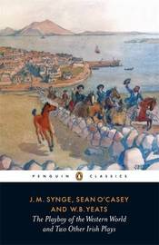 The Playboy of the Western World and Two Other Irish Plays by J.M. Synge