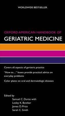 Oxford American Handbook of Geriatric Medicine by Samuel C. Durso