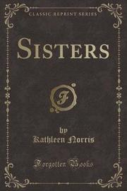 Sisters (Classic Reprint) by Kathleen Norris
