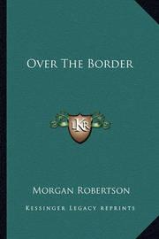 Over the Border Over the Border by Morgan Robertson