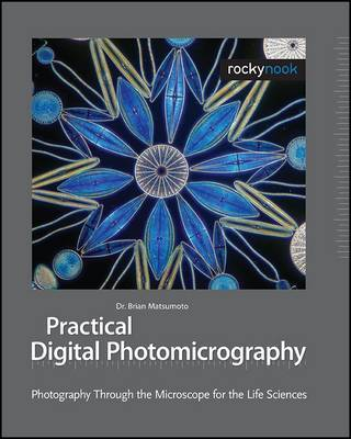 Practical Digital Photomicrography: Photography Through the Microscope for the Life Sciences by Brian Matsumoto, PhD image