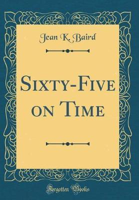 Sixty-Five on Time (Classic Reprint) by Jean K. Baird