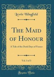 The Maid of Honour, Vol. 3 of 3 by Lewis Wingfield image