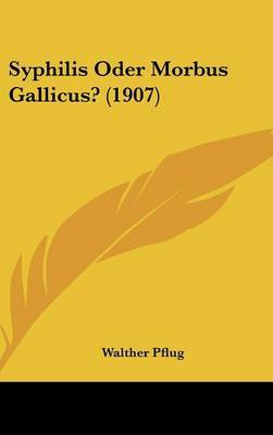Syphilis Oder Morbus Gallicus? (1907) by Walther Pflug image