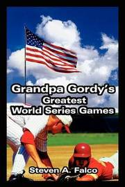 Grandpa Gordy's Greatest World Series Games by Steven A. Falco image