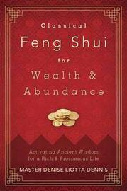Classical Feng Shui for Wealth and Abundance by Denise Liotta Dennis