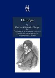 Etchings, with Photographs from Original Drawings, Poetical and Prose Fragments, and a Prefatory Memoir by Charles Kirkpatrick Sharpe