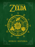 Legend of Zelda - Hyrule Historia Encyclopedia by Shigeru Miyamoto