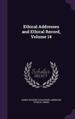Ethical Addresses and Ethical Record, Volume 14 by Harry Houdini Collection image