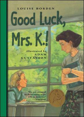 Good Luck, Mrs. K.! by Louise Borden