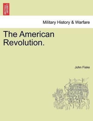 The American Revolution. Vol. I. by John Fiske