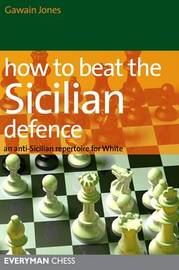 How to Beat the Sicilian Defence by Gawain Jones