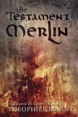 The Testament of Merlin by Theophile Briant