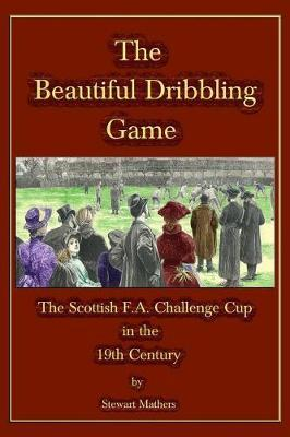 The Beautiful Dribbling Game by Stewart Mathers