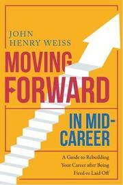 Moving Forward in Mid-Career by John Weiss