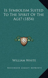 Is Symbolism Suited to the Spirit of the Age? (1854) by William White, Jr.