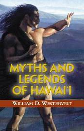 Myths and Legends of Hawaii by W.D. Westervelt