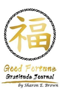 Good Fortune Gratitude Journal by Sharon E Brown