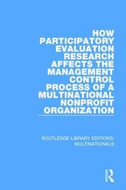 How Participatory Evaluation Research Affects the Management Control Process of a Multinational Nonprofit Organization by Gail J Fults