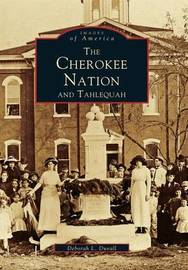 Cherokee Nation and Tahlequah by Deborah L Duvall