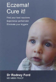 Eczema! Cure It!: Find Your Food Reactions, Experience Perfect Skin, Eliminate Your Triggers by Rodney Ford