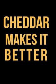 Cheddar Makes It Better by Mary Lou Darling