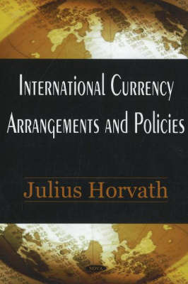 International Currency Arrangements & Policies by Julius Horvath image