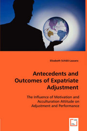 Antecedents and Outcomes of Expatriate Adjustment by Elizabeth Schibli-Lazzaro