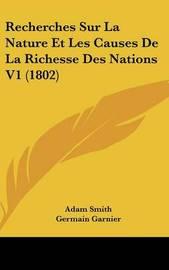 Recherches Sur La Nature Et Les Causes de La Richesse Des Nations V1 (1802) by Adam Smith