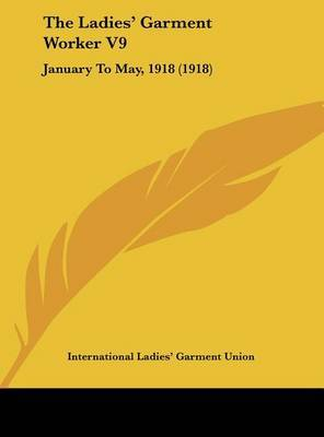 The Ladies' Garment Worker V9: January to May, 1918 (1918) by Ladies' Garment Union International Ladies' Garment Union image