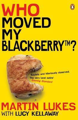 Martin Lukes: Who Moved My BlackBerry? by Martin Lukes
