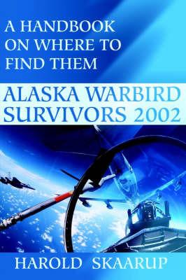 Alaska Warbird Survivors 2002 by Harold A Skaarup