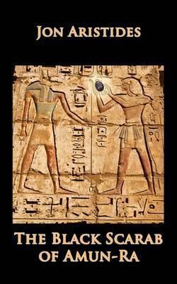 The Black Scarab of Amun-Ra by Jon Aristides