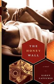 The Honey Wall by Karen Latuchie