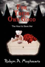 For Their Own Good: The Hour to Save Her by Robyn A Mostacero image