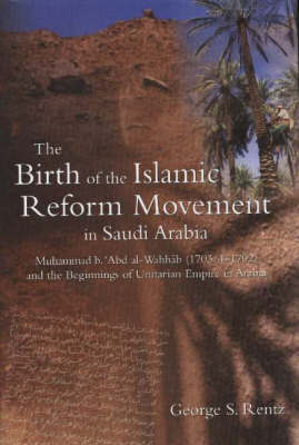 The Birth of the Islamic Reform Movement in Saudi Arabia by George Rentz
