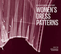 Seventeenth Century Women's Dress Patterns by Susan North