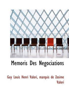 Memoris Des Negociations by Guy Louis Henri Valori