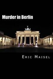 Murder in Berlin by Eric Maisel