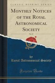 Monthly Notices of the Royal Astronomical Society, Vol. 47 (Classic Reprint) by Royal Astronomical Society