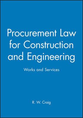 Procurement Law for Construction and Engineering Works and Services by R.W. Craig