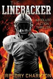 The Linebacker by Gregory S T Charlton