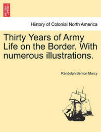 Thirty Years of Army Life on the Border. with Numerous Illustrations. by Randolph Benton Marcy
