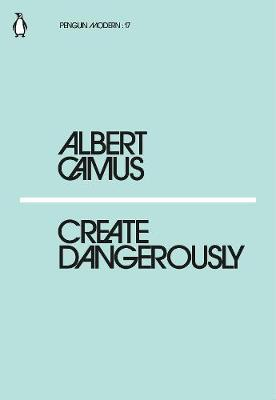 Create Dangerously by Albert Camus image