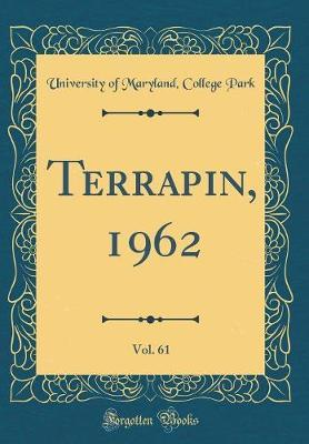Terrapin, 1962, Vol. 61 (Classic Reprint) by University of Maryland College Park