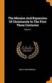 The Mission and Expansion of Christianity in the First Three Centuries; Volume 1 by Adolf Von Harnack